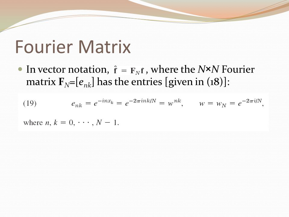 Fourier Matrix In vector notation, , where the N×N Fourier matrix FN=[enk] has the entries [given in (18)]: